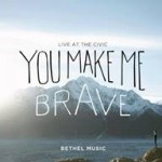 bethel music you make me brave