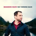 brandonheathnoturningback
